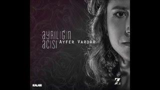Ayfer Vardar - Yare Selam Söyleyin [ Ayrılığın Acısı 2014 © Z Müzik ]