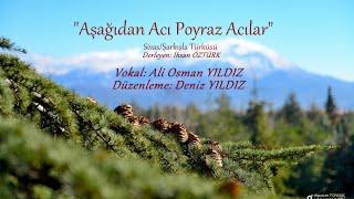Aşağıdan Acı Poyraz Acılar - Ali Osman YILDIZ - Düzenleme: Deniz YILDIZ