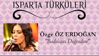"""Badılcanı Doğradım - Özge ÖZ ERDOĞAN """"ISPARTA TÜRKÜLERİ"""""""