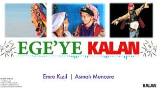 Emre Kızıl - Asmalı Mencere - [ Ege'ye Kalan © 2015 Kalan Müzik ]