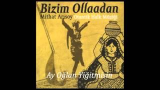 Mithat Arısoy - Ay Oğlan Yiğit Misin