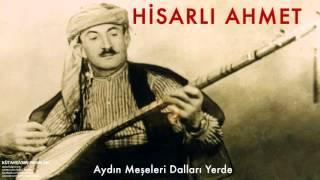 Hisarlı Ahmet - Aydın Meşeleri Dalları Yerde [ Kütahya'nın Pınarları © 1997 Kalan Müzik ]