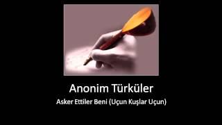 Anonim Türküler • Asker Ettiler Beni Uçun Kuşlar Uçun