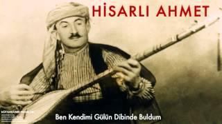 Hisarlı Ahmet - Ben Kendimi Gülün Dibinde Buldum [ Kütahya'nın Pınarları © 1997 Kalan Müzik ]