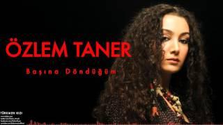 Özlem Taner - Başına Döndüğüm [ Türkmen Kızı © 2007 Kalan Müzik ]