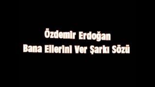 Bana Ellerini Ver - Özdemir Erdoğan Lyrics Texto
