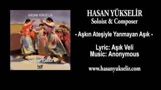 Hasan Yükselir -  Aşkın Ateşiyle Yanmayan Aşık - Lyric: Aşık Veli - Music: Anonymous