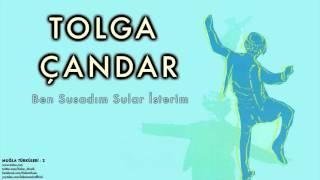 Tolga Çandar  - Ben Susadım Sular İsterim  [ Muğla Türküleri 2 © 1997 Kalan Müzik ]