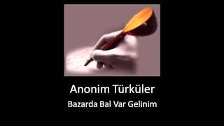 Anonim Türküler • Bazarda Bal Var Gelinim