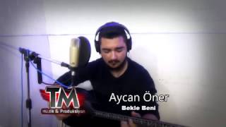 Aycan Öner - Bekle Beni **2017**